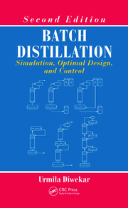 Batch Distillation: Simulation, Optimal Design, and Control, Second Edition