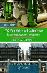 HVAC Water Chillers and Cooling Towers: Fundamentals, Application, and Operation, Second Edition