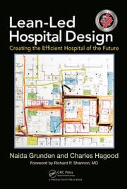 Lean-Led Hospital Design: Creating the Efficient Hospital of the Future