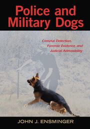 Police and Military Dogs: Criminal Detection, Forensic Evidence, and Judicial Admissibility