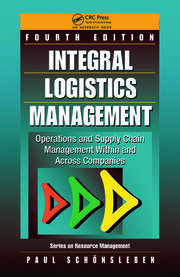 Integral Logistics Management: Operations and Supply Chain Management Within and Across Companies, Fourth Edition