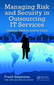 Managing Risk and Security in Outsourcing IT Services: Onshore, Offshore and the Cloud