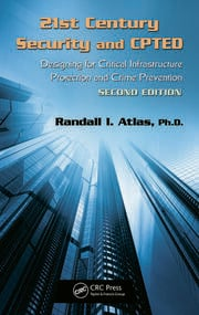 21st Century Security and CPTED: Designing for Critical Infrastructure Protection and Crime Prevention, Second Edition
