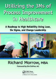 Utilizing the 3Ms of Process Improvement in Healthcare - 1st Edition book cover