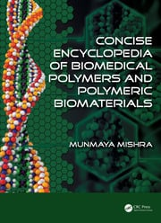 Concise Encyclopedia of Biomedical Polymers and Polymeric Biomaterials