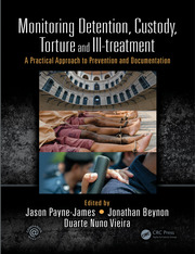 Monitoring Detention, Custody, Torture and Ill-treatment : A Practical Approach to Prevention and Documentation - 1st Edition book cover