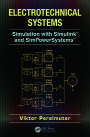Electrotechnical Systems: Simulation with Simulink® and SimPowerSystems™