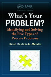 What's Your Problem? Identifying and Solving the Five Types of Process Problems