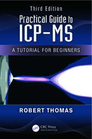 Practical Guide to ICP-MS: A Tutorial for Beginners, Third Edition