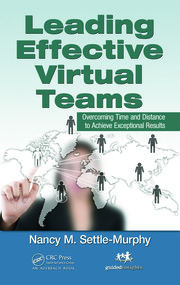 Leading Effective Virtual Teams: Overcoming Time and Distance to Achieve Exceptional Results
