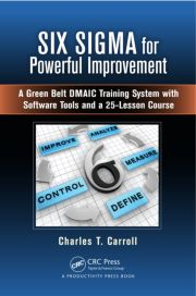 Six Sigma for Powerful Improvement: A Green Belt DMAIC Training System with Software Tools and a 25-Lesson Course