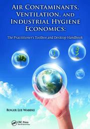 Air Contaminants, Ventilation, and Industrial Hygiene Economics: The Practitioner's Toolbox and Desktop Handbook