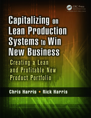 Capitalizing on Lean Production Systems to Win New Business : Creating a Lean and Profitable New Product Portfolio book cover