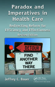 Paradox and Imperatives in Health Care: Redirecting Reform for Efficiency and Effectiveness, Revised Edition