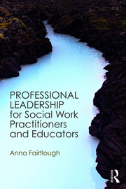 Professional Leadership for Social Work Practitioners and Educators - 1st Edition book cover