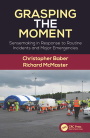Grasping the Moment: Sensemaking in Response to Routine Incidents and Major Emergencies