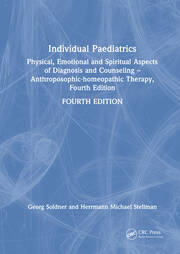 Individual Paediatrics: Physical, Emotional and Spiritual Aspects of Diagnosis and Counseling -- Anthroposophic-homeopathic Therapy, Fourth Edition