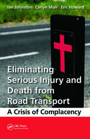 Eliminating Serious Injury and Death from Road Transport: A Crisis of Complacency
