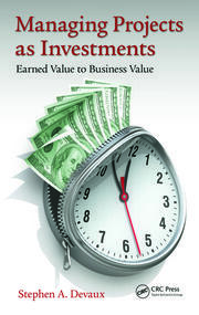 Managing Projects as Investments: Earned Value to Business Value
