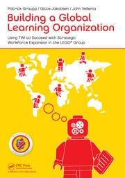 Building a Global Learning Organization: Using TWI to Succeed with Strategic Workforce Expansion in the LEGO Group
