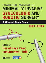 Practical Manual of Minimally Invasive Gynecologic and Robotic Surgery: A Clinical Cook Book 3E