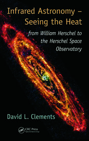 Infrared Astronomy – Seeing the Heat: from William Herschel to the Herschel Space Observatory