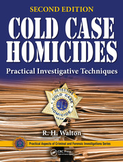 Cold Case Homicides: Practical Investigative Techniques, Second Edition