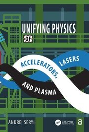 Unifying Physics of Accelerators, Lasers and Plasma