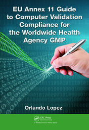EU Annex 11 Guide to Computer Validation Compliance for the Worldwide Health Agency GMP - 1st Edition book cover