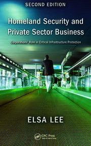 Homeland Security and Private Sector Business: Corporations' Role in Critical Infrastructure Protection, Second Edition