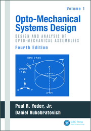 Opto-Mechanical Systems Design, Volume 1: Design and Analysis of Opto-Mechanical Assemblies