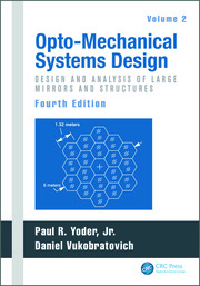 Opto-Mechanical Systems Design, Volume 2: Design and Analysis of Large Mirrors and Structures