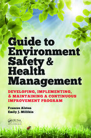 Guide to Environment Safety and Health Management: Developing, Implementing, and Maintaining a Continuous Improvement Program
