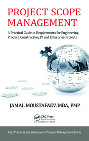 Project Scope Management: A Practical Guide to Requirements for Engineering, Product, Construction, IT and Enterprise Projects