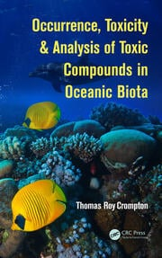 Occurrence, Toxicity & Analysis of Toxic Compounds in Oceanic Biota - 1st Edition book cover
