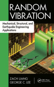 Random Vibration: Mechanical, Structural, and Earthquake Engineering Applications