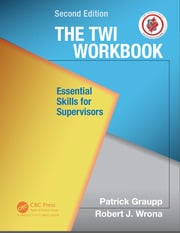 The TWI Workbook: Essential Skills for Supervisors, Second Edition