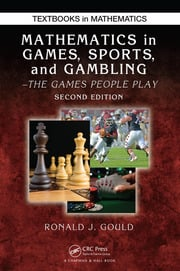 Mathematics in Games, Sports, and Gambling: The Games People Play, Second Edition