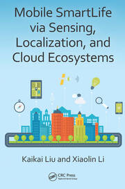 Mobile SmartLife via Sensing, Localization, and Cloud Ecosystems - 1st Edition book cover