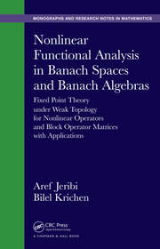 Nonlinear Functional Analysis in Banach Spaces and Banach Algebras: Fixed Point Theory under Weak Topology for Nonlinear Operators and Block Operator Matrices with Applications