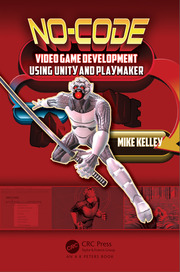 No-Code Video Game Development Using Unity and Playmaker - 1st Edition book cover