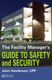 The Facility Manager's Guide to Safety and Security - 1st Edition book cover
