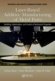 Laser-Based Additive Manufacturing of Metal Parts: Modeling, Optimization, and Control of Mechanical Properties