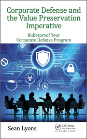 Corporate Defense and the Value Preservation Imperative : Bulletproof Your Corporate Defense Program - 1st Edition book cover