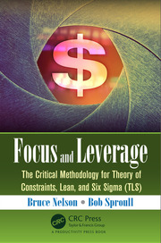 Focus and Leverage : The Critical Methodology for Theory of Constraints, Lean, and Six Sigma (TLS) - 1st Edition book cover