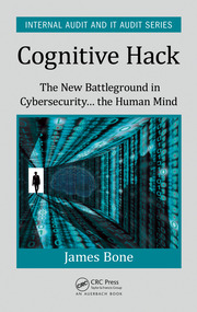 Cognitive Hack: The New Battleground in Cybersecurity ... the Human Mind