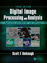 Digital Image Processing and Analysis: Applications with MATLAB and CVIPtools