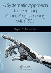 A Systematic Approach to Learning Robot Programming with ROS - 1st Edition book cover