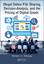 Illegal Online File Sharing, Decision-Analysis, and the Pricing of Digital Goods - 1st Edition book cover