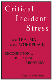 Critical Incident Stress And Trauma In The Workplace - 1st Edition book cover